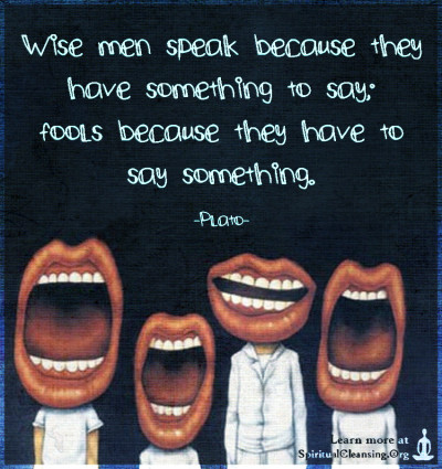 Wise men speak because they have something to say