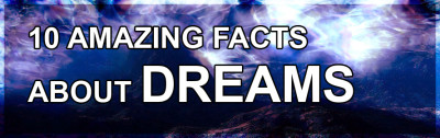 10 AMAZING FACTS ABOUT DREAMS