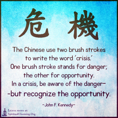 The Chinese use two brush strokes to write the word 'crisis.' One brush stroke