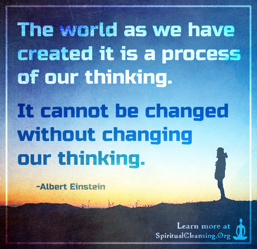 The world as we have created it is a process of our thinking. It cannot