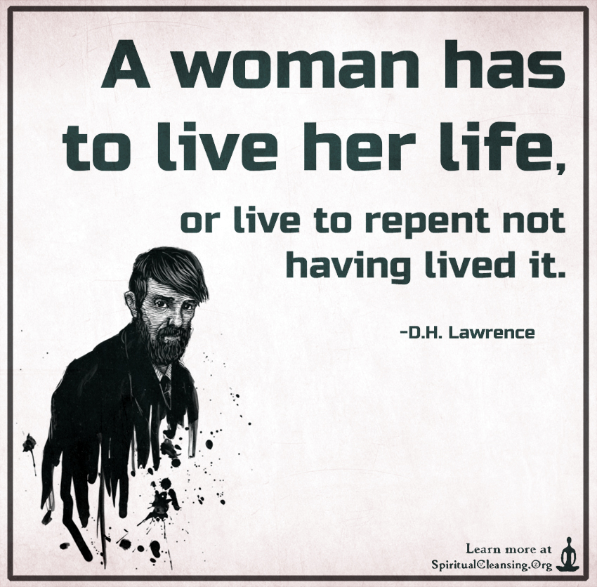 A woman has to live her life, or live to repent not having lived it.
