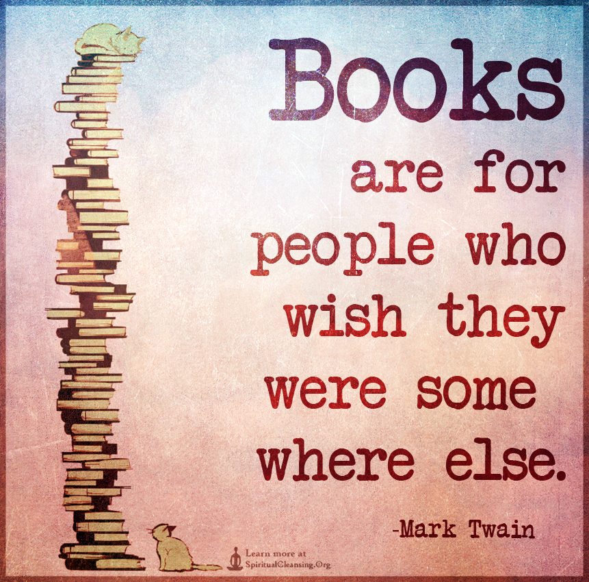 Books are for people who wish they were somewhere else.