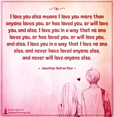 I love you also means I love you more than anyone loves you, or has loved
