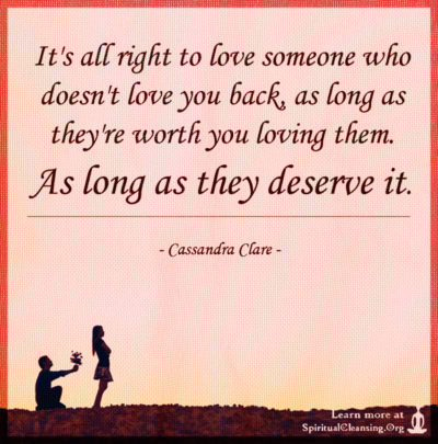 It's all right to love someone who doesn't love you back, as long as they're