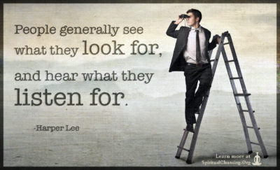 People generally see what they look for, and hear what they listen for.