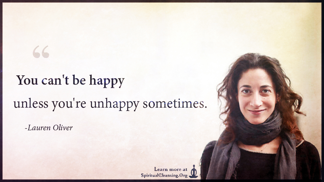 You can't be happy unless you're unhappy sometimes.