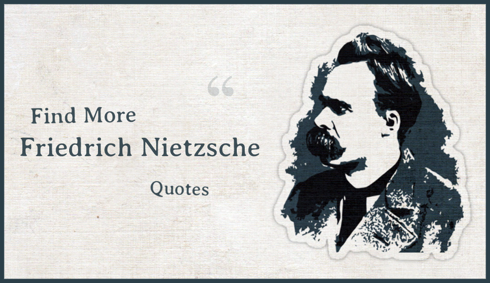 Find more Friedrich Nietzsche quotes