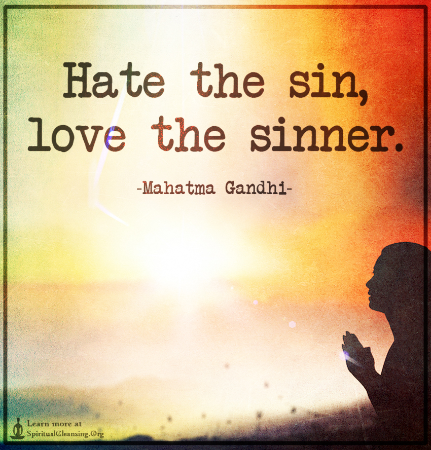 Hate the sin, love the sinner.