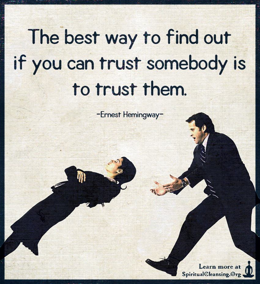 The best way to find out if you can trust somebody is to trust them.