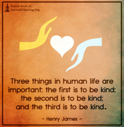 Three things in human life are important - the first is to be kind; the second