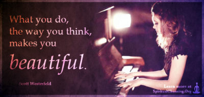 What you do, the way you think, makes you beautiful.