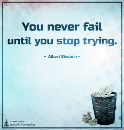 You never fail until you stop trying.