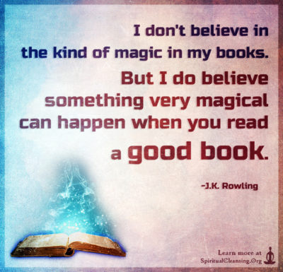I don't believe in the kind of magic in my books. But I do believe