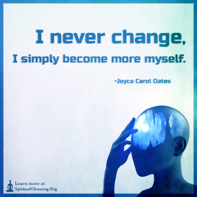 I never change, I simply become more myself.