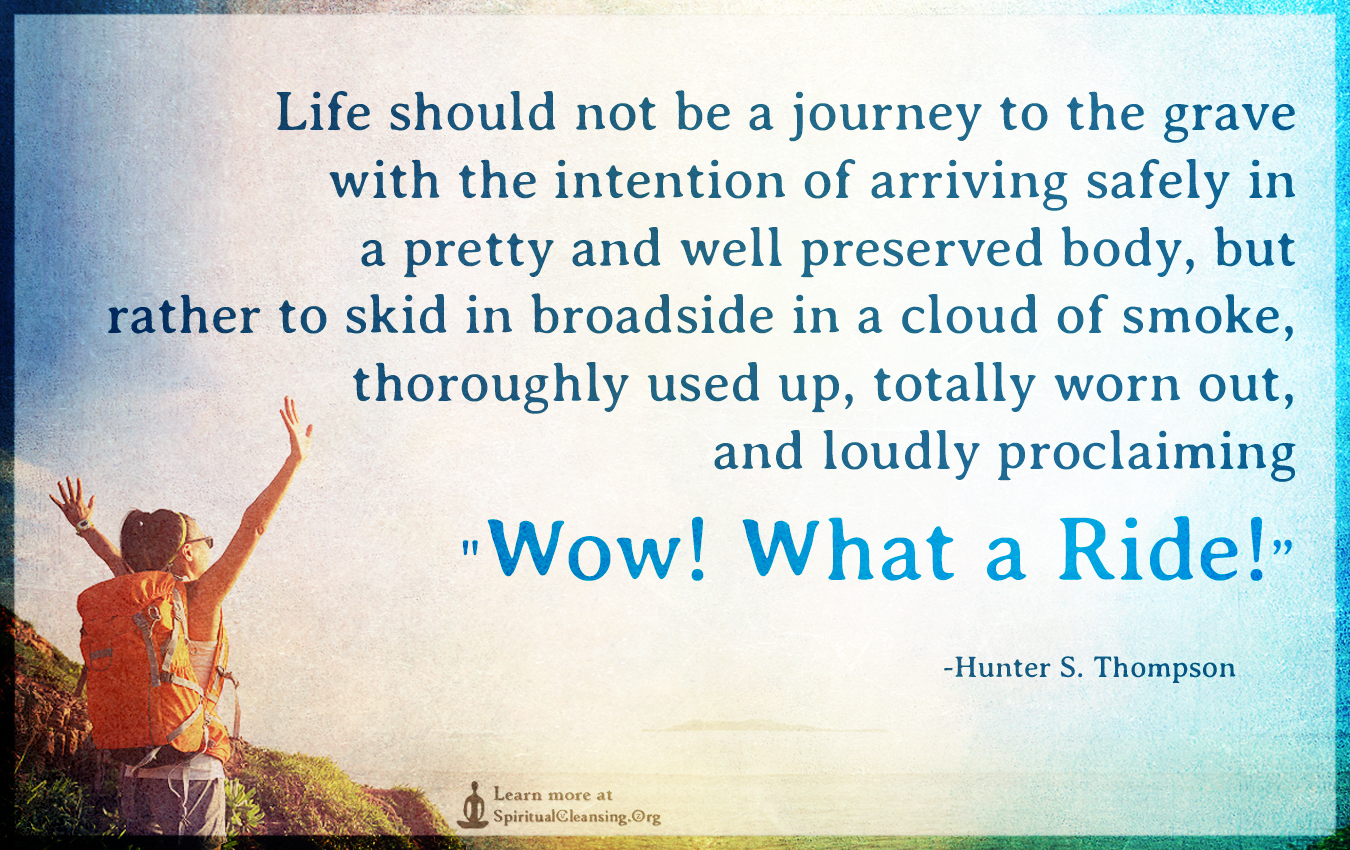 Life should not be a journey to the grave with the intention of arriving