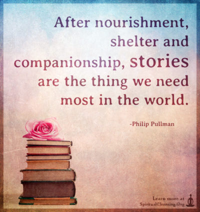 After nourishment, shelter and companionship, stories are the thing we need most in the world.