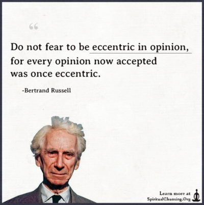 Do not fear to be eccentric in opinion, for every opinion
