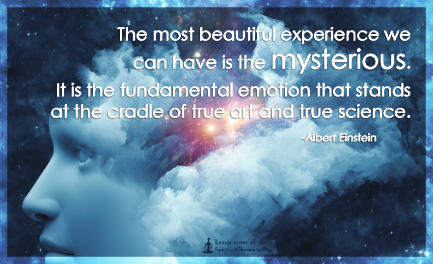 The most beautiful experience we can have is the mysterious. It is the