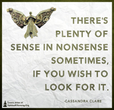 There's plenty of sense in nonsense sometimes, if you wish to look for it.