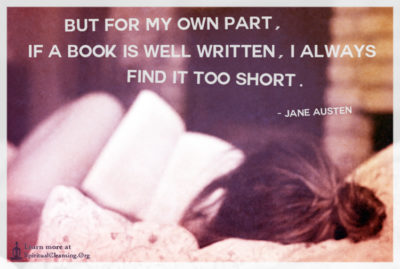 but for my own part, if a book is well written, I always find it too short.
