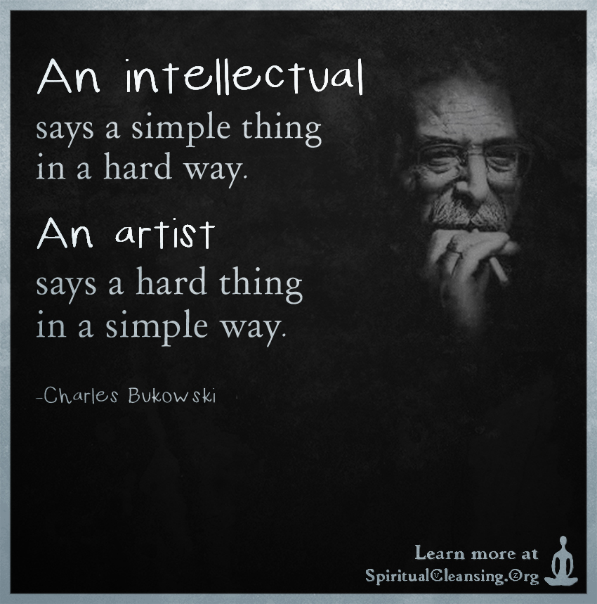 An intellectual says a simple thing in a hard way. An artist says