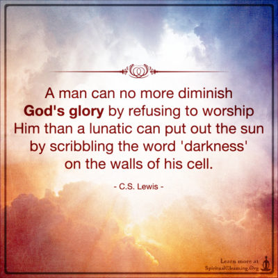 A man can no more diminish God's glory by refusing to worship Him