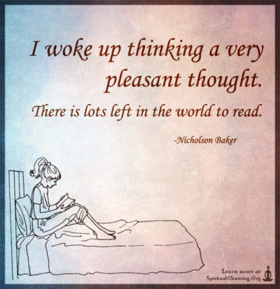 I woke up thinking a very pleasant thought. There is lots left in the world to read.