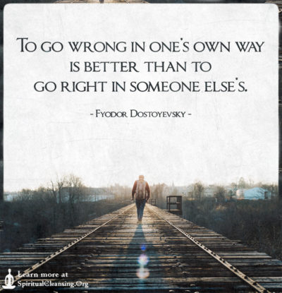 To go wrong in one's own way is better than to go right in someone else's.