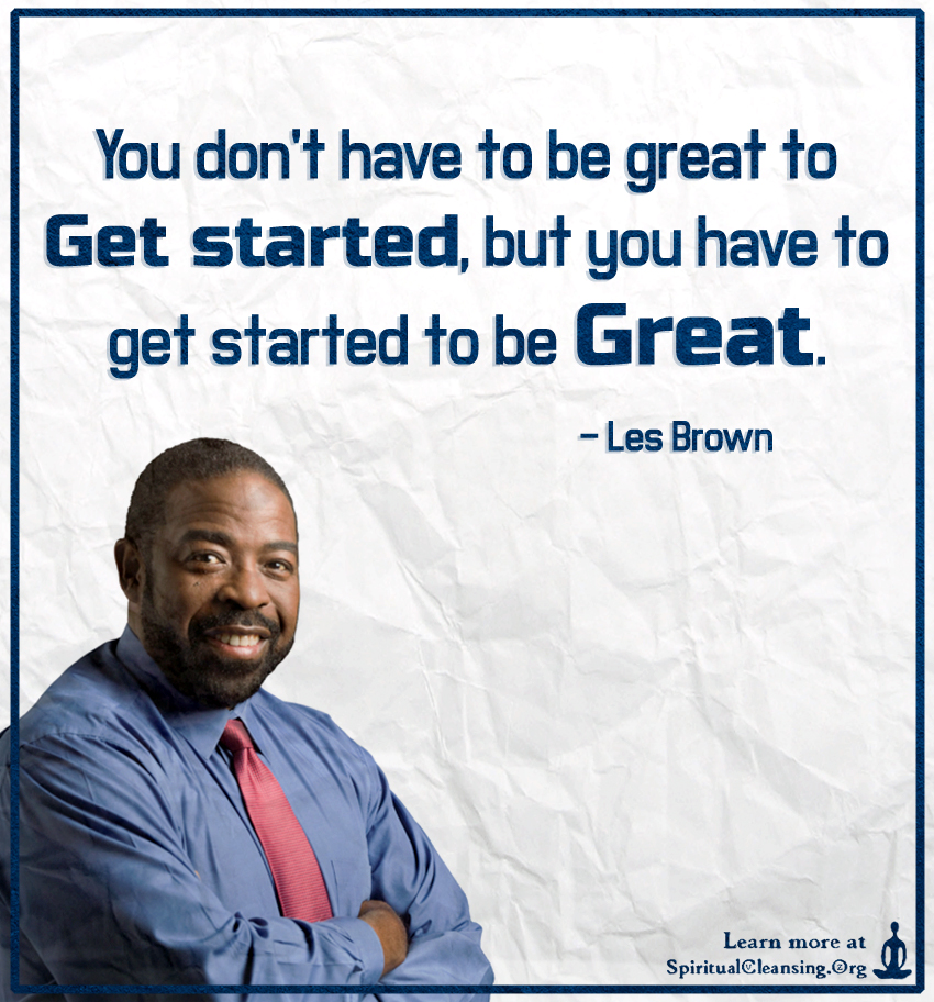 You don't have to be great to get started, but you have