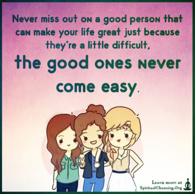 Never miss out on a good person that can make your life great just