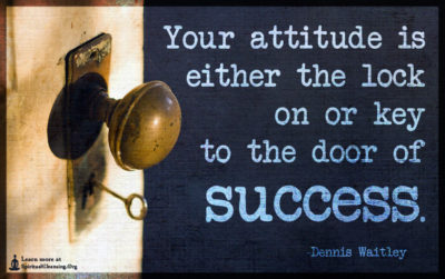 Your attitude is either the lock on or key to the door of success.