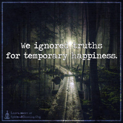 We ignored truths for temporary happiness.