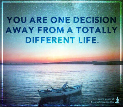 You are one decision away from a totally different life.