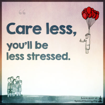 Care less, you'll be less stressed.