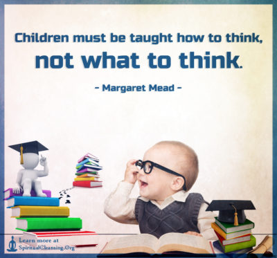 Children must be taught how to think, not what to think.