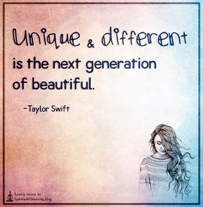 Unique and different is the next generation of beautiful.