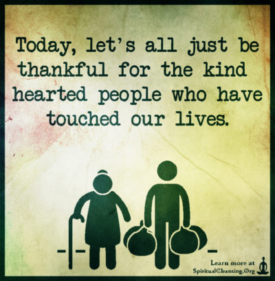 Today, let's all just be thankful for the kindhearted people who have touched our lives.