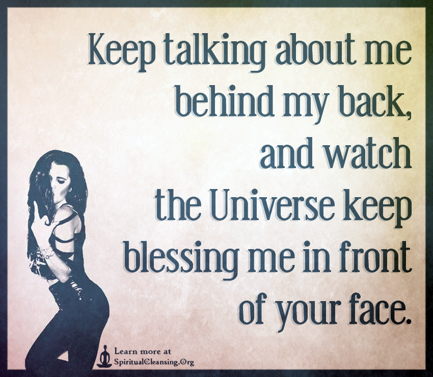 Keep talking about me behind my back, and watch the Universe
