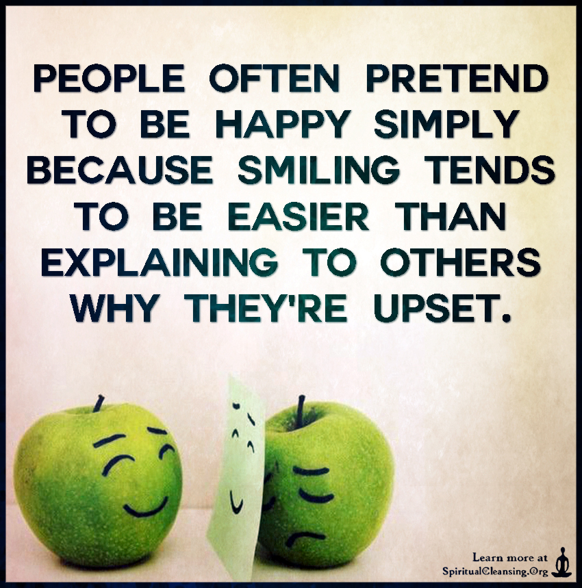 People often pretend to be happy simply because smiling tends to be