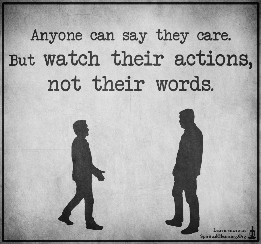 Anyone can say they care. But watch their actions, not their words.