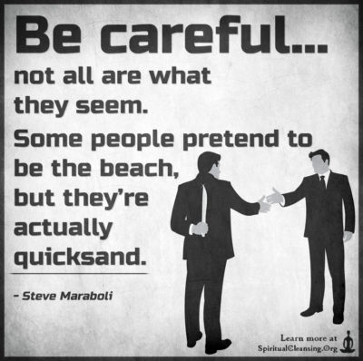 Be careful… not all are what they seem. Some people pretend to be