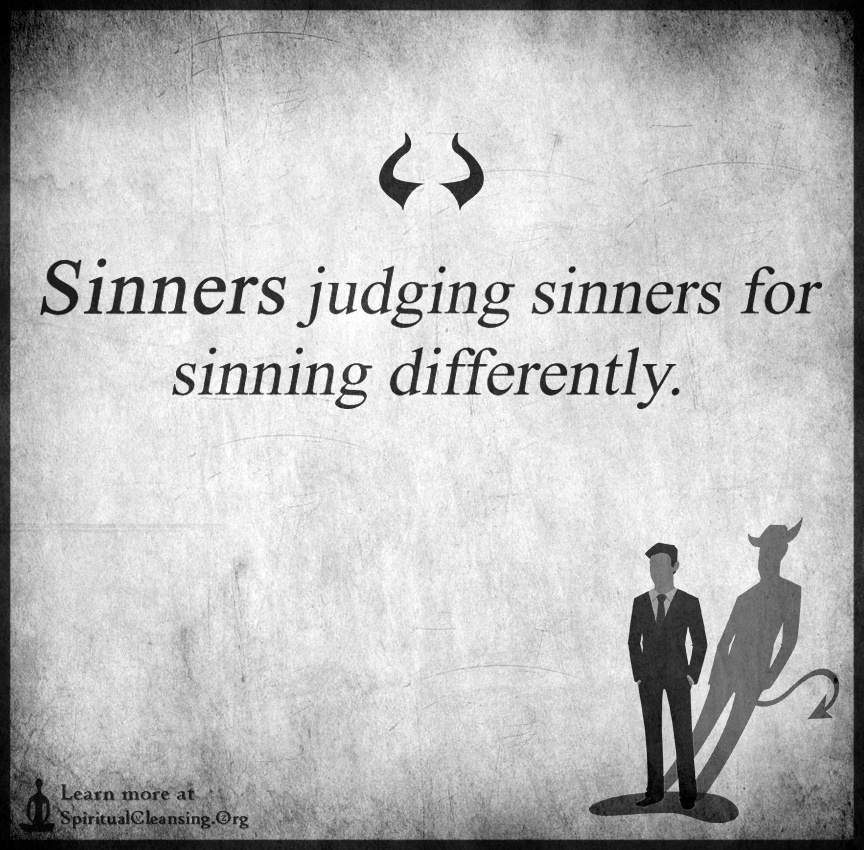 Sinners judging sinners for sinning differently.