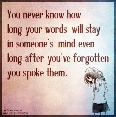 You never know how long your words will stay in someone's mind even