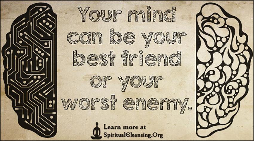Your Mind Can Be Your Best Friend Or Your Worst Enemy
