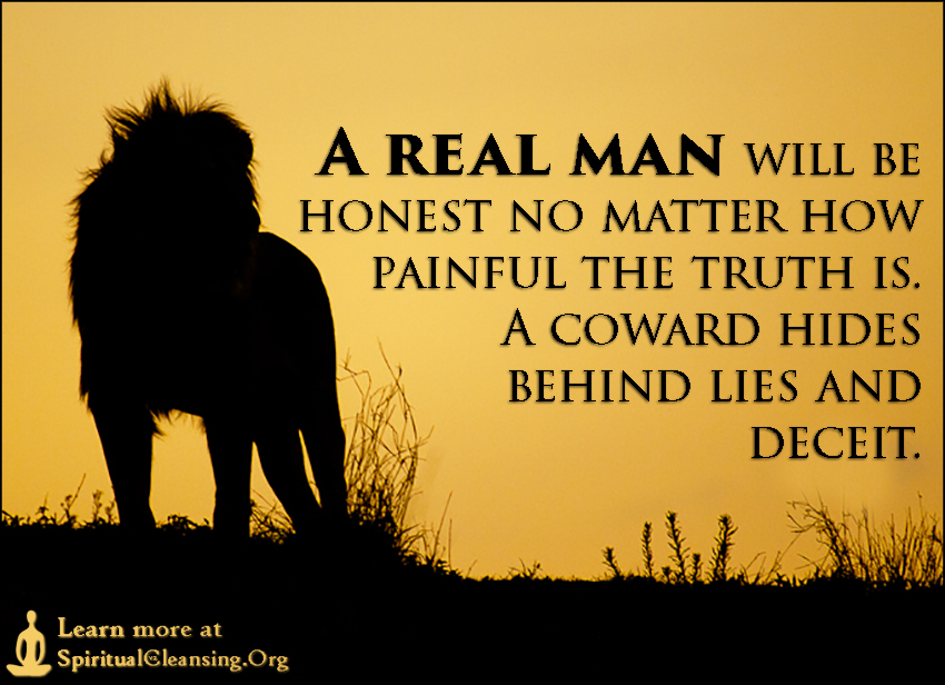 A real man will be honest no matter how painful the truth is ...