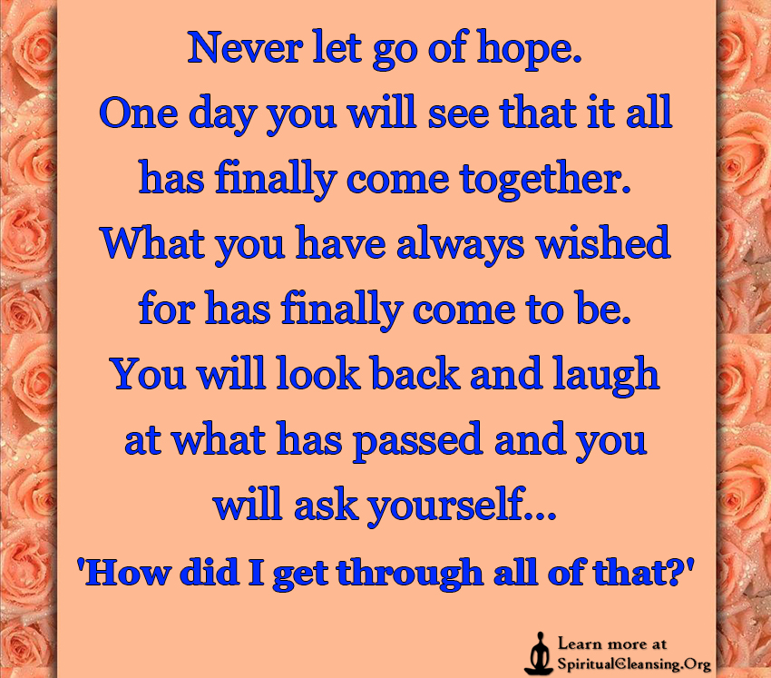 Never Let Go Of Hope One Day You Will See That It All Has Finally