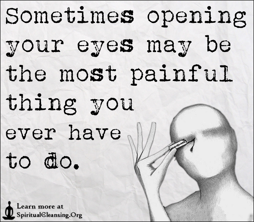 Sometimes Opening Your Eyes May Be The Most Painful Thing You Ever