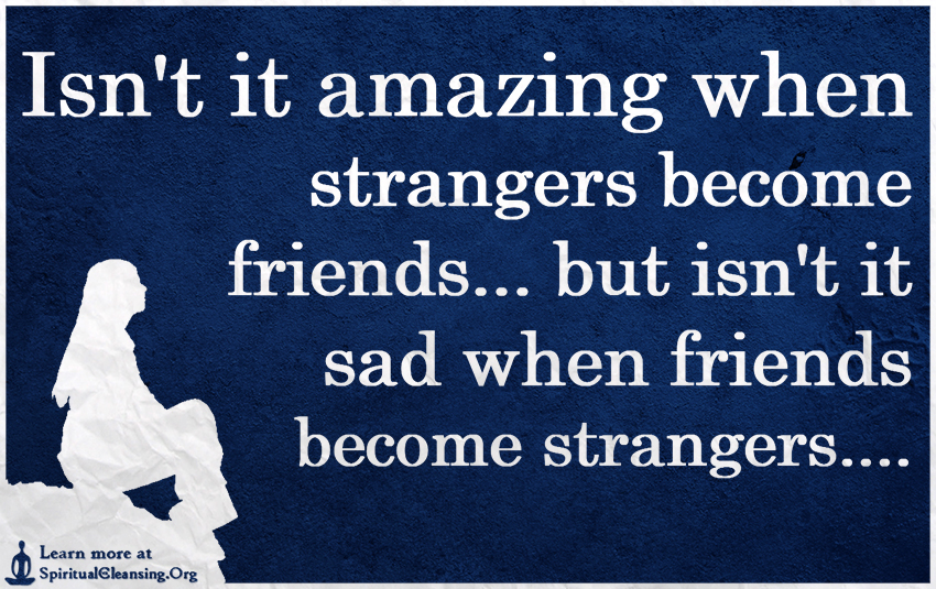 isn t it amazing when strangers become friends but isn t it sad