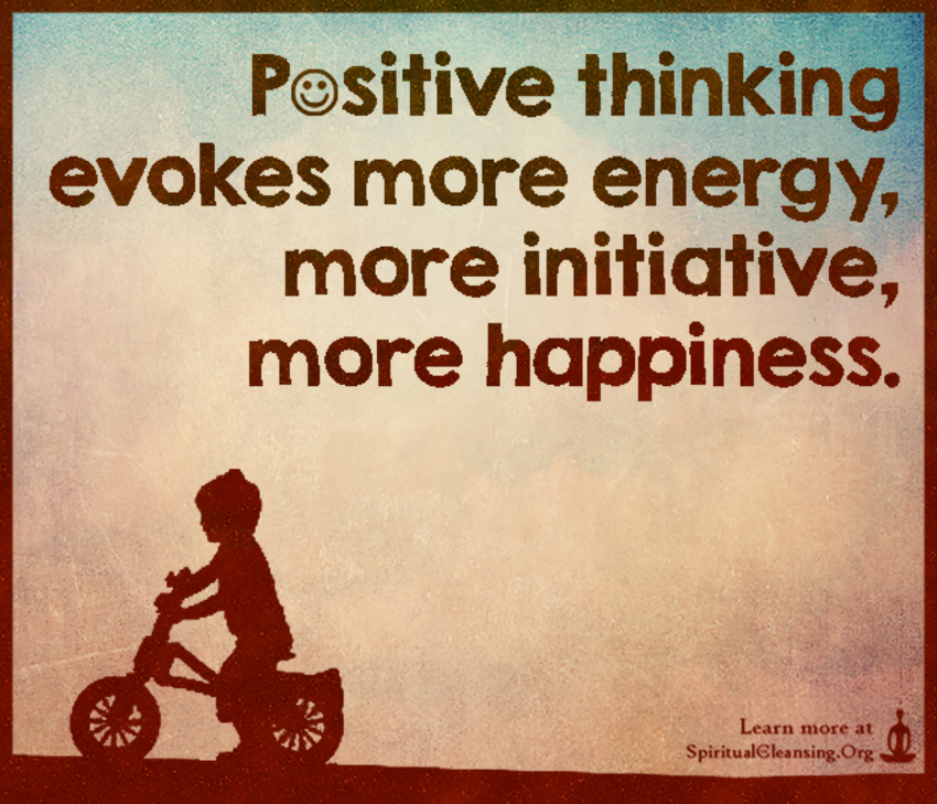 Positive Thinking Evokes More Energy More Initiative More