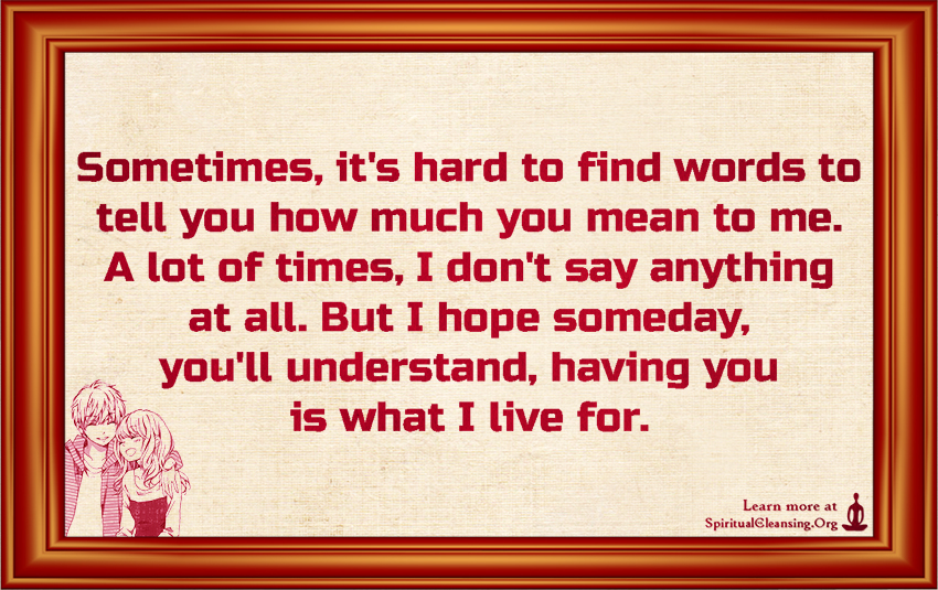 Sometimes, it\'s hard to find words to tell you how much you ...